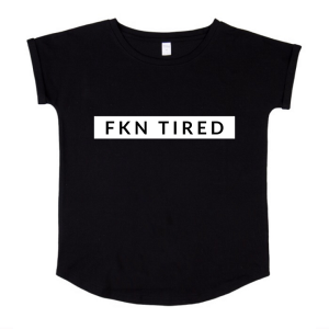 FKN Tired Tee (Mummy Version)